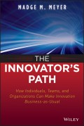 The Innovator's Path. How Individuals, Teams, and Organizations Can Make Innovation Business-as-Usual