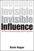 Invisible Influence. The Power to Persuade Anyone, Anytime, Anywhere