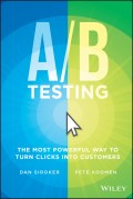 A / B Testing. The Most Powerful Way to Turn Clicks Into Customers