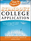 How to Prepare a Standout College Application. Expert Advice that Takes You from LMO* (*Like Many Others) to Admit