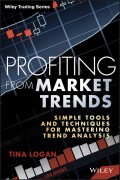 Profiting from Market Trends. Simple Tools and Techniques for Mastering Trend Analysis