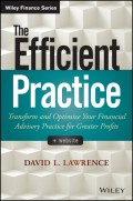 The Efficient Practice. Transform and Optimize Your Financial Advisory Practice for Greater Profits