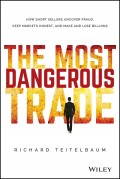 The Most Dangerous Trade. How Short Sellers Uncover Fraud, Keep Markets Honest, and Make and Lose Billions