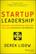 Startup Leadership. How Savvy Entrepreneurs Turn Their Ideas Into Successful Enterprises