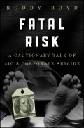 Fatal Risk. A Cautionary Tale of AIG's Corporate Suicide