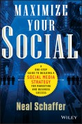 Maximize Your Social. A One-Stop Guide to Building a Social Media Strategy for Marketing and Business Success
