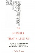 The Number That Killed Us. A Story of Modern Banking, Flawed Mathematics, and a Big Financial Crisis