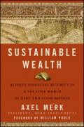 Sustainable Wealth. Achieve Financial Security in a Volatile World of Debt and Consumption