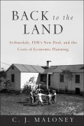 Back to the Land. Arthurdale, FDR's New Deal, and the Costs of Economic Planning