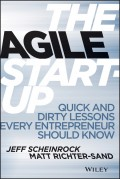 The Agile Startup. Quick and Dirty Lessons Every Entrepreneur Should Know