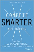 Compete Smarter, Not Harder. A Process for Developing the Right Priorities Through Strategic Thinking
