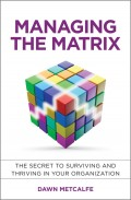 Managing the Matrix. The Secret to Surviving and Thriving in Your Organization