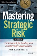 Mastering Strategic Risk. A Framework for Leading and Transforming Organizations