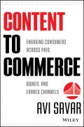Content to Commerce. Engaging Consumers Across Paid, Owned and Earned Channels