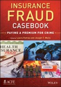 Insurance Fraud Casebook. Paying a Premium for Crime