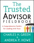 The Trusted Advisor Fieldbook. A Comprehensive Toolkit for Leading with Trust