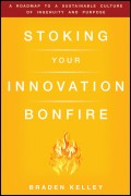 Stoking Your Innovation Bonfire. A Roadmap to a Sustainable Culture of Ingenuity and Purpose