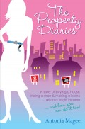 The Property Diaries. A Story of Buying a House, Finding a Man and Making a Home.. All on a Single Income!