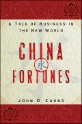 China Fortunes. A Tale of Business in the New World