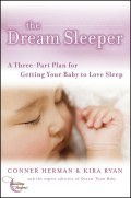 The Dream Sleeper. A Three-Part Plan for Getting Your Baby to Love Sleep