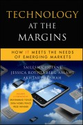 Technology at the Margins. How IT Meets the Needs of Emerging Markets