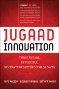 Jugaad Innovation. Think Frugal, Be Flexible, Generate Breakthrough Growth