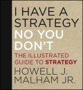 I Have a Strategy (No, You Don't). The Illustrated Guide to Strategy