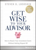 Get Wise to Your Advisor. How to Reach Your Investment Goals Without Getting Ripped Off