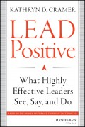 Lead Positive. What Highly Effective Leaders See, Say, and Do