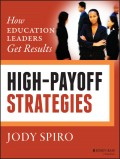 High-Payoff Strategies. How Education Leaders Get Results