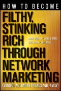 How to Become Filthy, Stinking Rich Through Network Marketing. Without Alienating Friends and Family