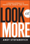 Look at More. A Proven Approach to Innovation, Growth, and Change