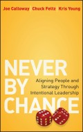 Never by Chance. Aligning People and Strategy Through Intentional Leadership