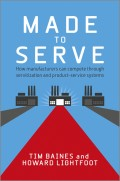 Made to Serve. How Manufacturers can Compete Through Servitization and Product Service Systems