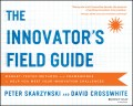 The Innovator's Field Guide. Market Tested Methods and Frameworks to Help You Meet Your Innovation Challenges