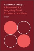 Experience Design. A Framework for Integrating Brand, Experience, and Value