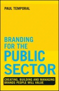 Branding for the Public Sector. Creating, Building and Managing Brands People Will Value