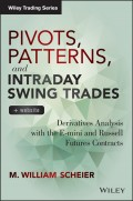 Pivots, Patterns, and Intraday Swing Trades. Derivatives Analysis with the E-mini and Russell Futures Contracts