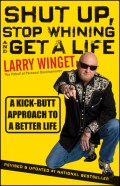Shut Up, Stop Whining, and Get a Life. A Kick-Butt Approach to a Better Life