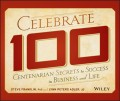Celebrate 100. Centenarian Secrets to Success in Business and Life