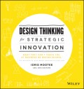 Design Thinking for Strategic Innovation. What They Can't Teach You at Business or Design School