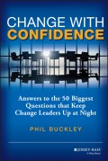 Change with Confidence. Answers to the 50 Biggest Questions that Keep Change Leaders Up at Night