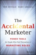 The Accidental Marketer. Power Tools for People Who Find Themselves in Marketing Roles