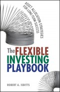 The Flexible Investing Playbook. Asset Allocation Strategies for Long-Term Success