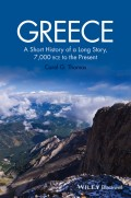 Greece. A Short History of a Long Story, 7,000 BCE to the Present