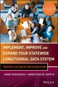 Implement, Improve and Expand Your Statewide Longitudinal Data System. Creating a Culture of Data in Education