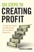 Six Steps to Creating Profit. A Guide for Small and Mid-Sized Service-Based Businesses