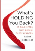 What's Holding You Back?. 10 Bold Steps that Define Gutsy Leaders