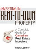 Investing in Rent-to-Own Property. A Complete Guide for Canadian Real Estate Investors