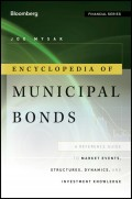 Encyclopedia of Municipal Bonds. A Reference Guide to Market Events, Structures, Dynamics, and Investment Knowledge